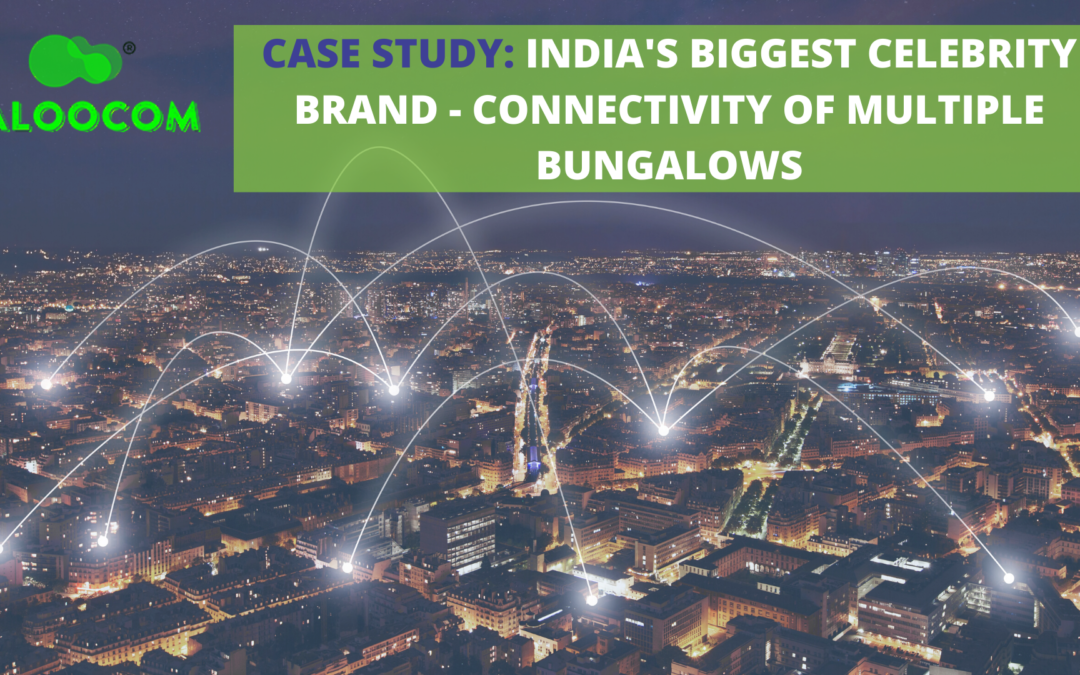CASE STUDY: India's Biggest Celebrity Brand – Connectivity of Multiple Bungalows